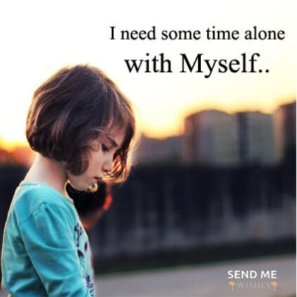 i need some time alone